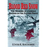 Blood Red Snow: The Memoirs of a German Soldier on the Eastern Frontby Gunter K. Koschorrek