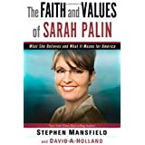 The Faith and Values of Sarah Palin: What She Believes and What It Means for America ~ Stephen Mansfield