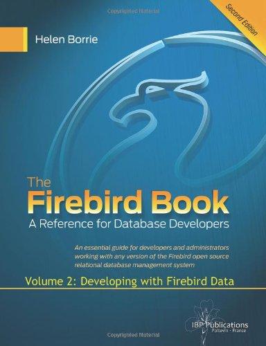 The Firebird Book Second Edition: Volume 2: Developing with Firebird Data