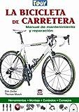 La bicicleta de carretera / Road Bike: Manual de mantenimiento y reparacion / Maintenance and Repair Manual (Spanish Edition)