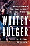 Whitey Bulger: Americas Most Wanted Gangster and the Manhunt That Brought Him to Justice by Cullen, Kevin, Murphy, Shelley (1st (first) Edition) [Hardcover(2013)]