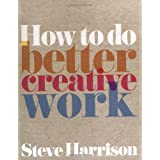 How to Do Better Creative Work (Prentice Hall Business)by Steve Harrison