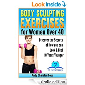 Body Sculpting Exercises for Women Over 40 - You Will Look and Feel10 Years Younger (Fit Expert Series Book 5)