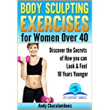 Body Sculpting Exercises for Women Over 40 - You Will Look and Feel10 Years Younger (Fit Expert Series Book 5)by Andy Charalambous