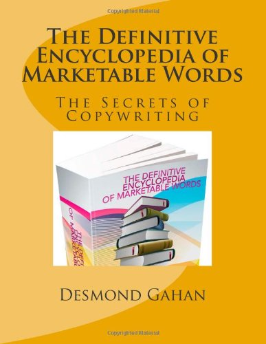 The Definitive Encyclopedia Of Marketable Words: The Secrets Of Copywriting