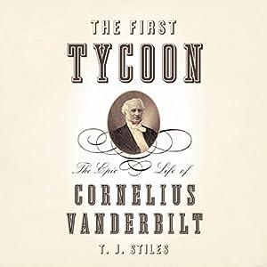 The First Tycoon: The Epic Life of Cornelius Vanderbilt | [T. J. Stiles]