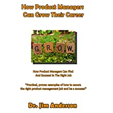 How Product Managers Can Grow Their Career: How Product Managers Can Find and Succeed in the Right Job (       UNABRIDGED) by Jim Anderson Narrated by Jim Anderson