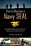 How to Become a Navy SEAL: Everything You Need to Know to Become a Member of the US Navys Elite Force