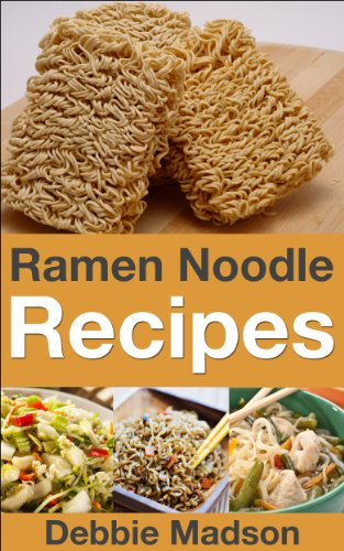 Ramen Noodle Recipes (Cooking with Kids Series Book 2) by Debbie Madson