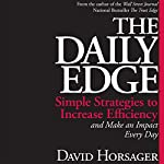 The Daily Edge: Simple Strategies to Increase Efficiency and Make an Impact Every Day | David Horsager
