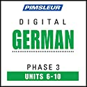German Phase 3, Unit 06-10: Learn to Speak and Understand German with Pimsleur Language Programs  by  Pimsleur