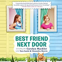 Best Friend Next Door (       UNABRIDGED) by Carolyn Mackler Narrated by Tara Sands, Cassandra Morris