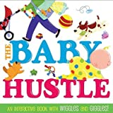 img - for The Baby Hustle: An Interactive Book with Wiggles and Giggles!   [BABY HUSTLE] [Board Books] book / textbook / text book