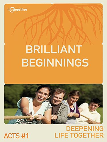 Brilliant Beginnings (Acts Deepening Life Together) Session #1