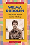 img - for Wilma Rudolph: The Greatest Woman Sprinter in History (African-American Biographies (Enslow)) book / textbook / text book