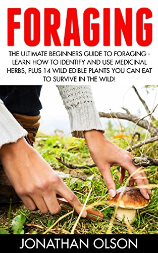 Foraging: The Ultimate Beginners Guide To Foraging - Learn How To Identify And Use Medicinal Herbs, Plus 14 Wild Edible Plants You Can Eat To Survive In The Wild! (Plants You Can Eat In The Wild compare prices)