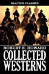 Collected Western Stories of Robert E...