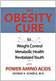 img - for The Obesity Cure: Weight Control, Metabolic Health, Revitalized Youth With Power Amino Acids book / textbook / text book