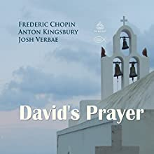 David's Prayer Performance Auteur(s) : Frederic Chopin, Anton Kingsbury Narrateur(s) : Josh Verbae