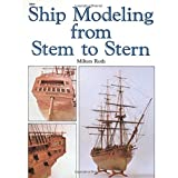Ship Modeling from Stem to Stern ~ Milton Roth