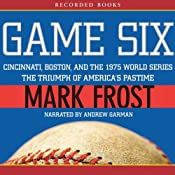 Game Six: Cincinnati, Boston, and the 1975 World Series: The Triumph of America's Pastime | [Mark Frost]