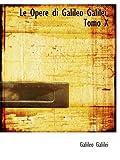Le Opere di Galileo Galilei, Tomo X (0559274254) by Galilei, Galileo