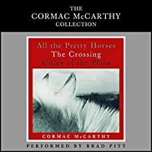 Cormac McCarthy Value Collection: All the Pretty Horses, The Crossing, Cities of the Plain (       ABRIDGED) by Cormac McCarthy Narrated by Brad Pitt
