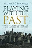 img - for Playing with the Past: Digital Games and the Simulation of History book / textbook / text book