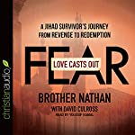 Love Casts Out Fear: A Jihad Survivor's Journey from Revenge to Redemption |  Brother David,Nathan Culross