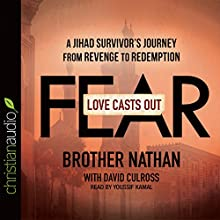 Love Casts Out Fear: A Jihad Survivor's Journey from Revenge to Redemption (       UNABRIDGED) by  Brother David, Nathan Culross Narrated by Youssif Kamal