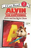 img - for Alvin and the Chipmunks: Alvin and the Big Art Show (I Can Read Book 2) book / textbook / text book
