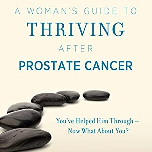 A Woman's Guide to Thriving after Prostate Cancer Audiobook