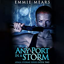Any Port in a Storm: Ayala Storme, Book 2 (       UNABRIDGED) by Emmie Mears Narrated by Amber Benson