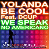 We No Speak Americano (In the style of Yolanda Be Cool Vs. D Cup)