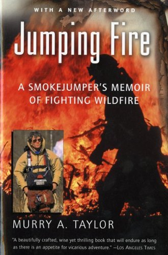 Jumping Fire: A Smokejumper&#39;s Memoir of Fighting Wildfire