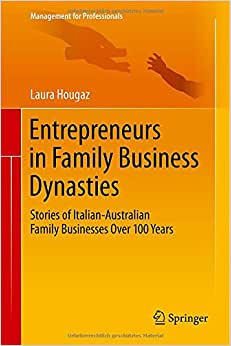 Entrepreneurs In Family Business Dynasties: Stories Of Italian-Australian Family Businesses Over 100 Years (Management For Professionals)