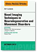 Novel  Imaging Techniques in  Neurodegenerative and Movement Disorders, An Issue of PET Clinics, 1e (The Clinics: Radiology)