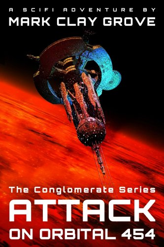 Book: Attack on Orbital 454 (The Conglomerate Series) by Mark Grove