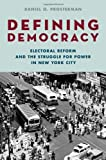 img - for Defining Democracy: Electoral Reform and the Struggle for Power in New York City by Prosterman, Daniel O. (2013) Hardcover book / textbook / text book