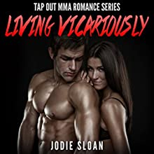 Living Vicariously: Tap out MMA Romance (       UNABRIDGED) by Jodie Sloan Narrated by John Masters