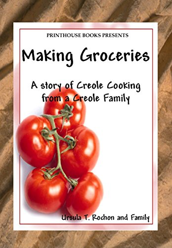 Making Groceries: A story of Creole Cooking from a Creole family by Ursula T. Rochon