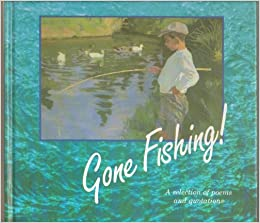 Gone fishing a selection of poems quotations anna for Gone fishing poem