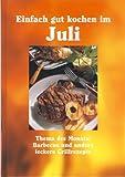 Einfach gut kochen im Juli  - Barbecue und andere leckere Grillrezepte