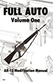 Full Auto, Volume 1: AR-15 Modification Manual (The Combat bookshelf)