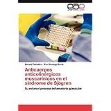 Anticuerpos anticolinérgicos muscarínicos en el síndrome de Sjögren: Su rol en el proceso inflamatorio glandular...