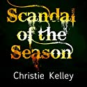 Scandal of the Season (       UNABRIDGED) by Christie Kelley Narrated by Ashford MacNab