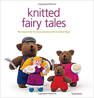 Knitted Fairy Tales: Retell the Famous Fables with Kntted Toys