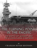 The Turning Points in the Pacific: The Battle of Midway and the Guadalcanal Campaign