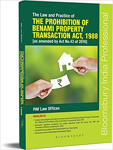 The Law and Practice of the Prohibition of Benami Property Transactions Act, 1988 (As Amended by Act No. 43 of 2016)