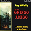 The Gringo Amigo (       UNABRIDGED) by Gary McCarthy Narrated by Gene Engene